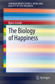 The Biology of Happiness ebook by Bjørn Grinde