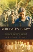 Rebekah's Diary: One girl's record of sharing her faith at the end of the earth ebook by Rebekah Pearl