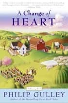 A Change of Heart - A Harmony Novel ebook by Philip Gulley