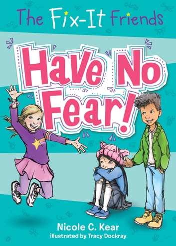 The Fix-It Friends: Have No Fear! ebook by Nicole C. Kear