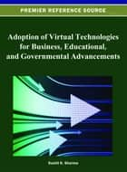 Adoption of Virtual Technologies for Business, Educational, and Governmental Advancements ebook by Sushil K. Sharma