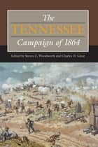 The Tennessee Campaign of 1864 ebook by Steven E. Woodworth, Charles D Grear, Stewart L. Bennett,...