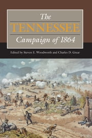 The Tennessee Campaign of 1864 ebook by Steven E. Woodworth,Charles D Grear,Stewart L. Bennett,Andrew S. Bledsoe,John J Gaines,John R. Lundberg,Jennifer M. Murray,Paul L. Schmelzer,Brooks D. Simpson,Timothy B Smith,Scott L. Stabler,Jonathan M. Steplyk,D. L. Turner,Lee White