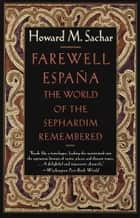 Farewell Espana - The World of the Sephardim Remembered ebook by Howard M. Sachar