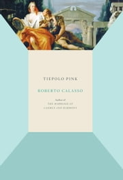 Tiepolo Pink ebook by Roberto Calasso,Alastair McEwen