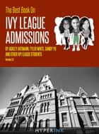 The Best Book On Ivy League Admissions ebook by Ashely Artmann, Tyler White, Robert Lee, Atasha Jordan, Sandy Yu, Aya Inamori, James Watanabe