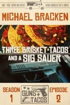 Three Brisket Tacos and a Sig Sauer ebook by