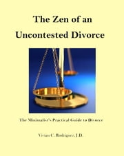 The Zen of an Uncontested Divorce ebook by Vivian C. Rodriguez