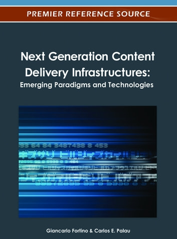 Next Generation Content Delivery Infrastructures - Emerging Paradigms and Technologies ebook by