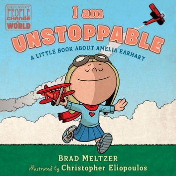 I am Unstoppable - A Little Book About Amelia Earhart eBook by Brad Meltzer