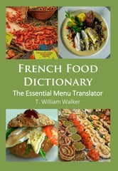 French Food Dictionary: the Essential Menu Translator ebook by T William Walker