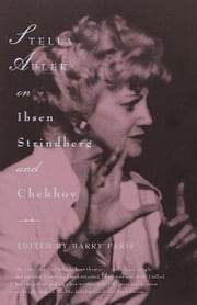 Stella Adler on Ibsen, Strindberg, and Chekhov ebook by Stella Adler,Barry Paris