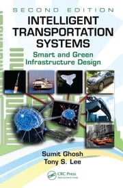 Intelligent Transportation Systems: Smart and Green Infrastructure Design, Second Edition ebook by Ghosh, Sumit