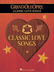 The Grand Ole Opry - Classic Love Songs (Songbook) ebook by Hal Leonard Corp.