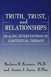 Truth, Trust And Relationships - Healing Interventions In Contextual Therapy ebook by Barbara R. Krasner,Austin J. Joyce