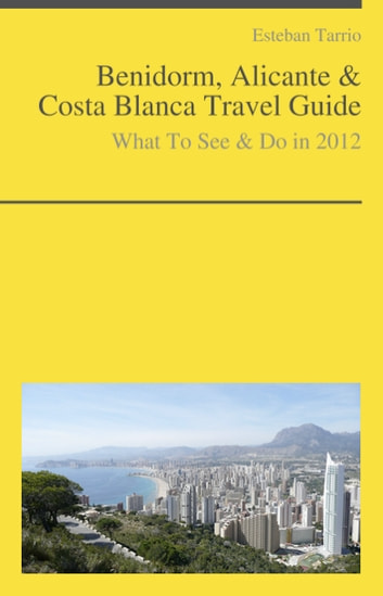 Benidorm, Alicante & Costa Blanca Travel Guide - What To See & Do ebook by Esteban Tarrio