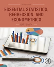 Essential Statistics, Regression, and Econometrics ebook by Gary Smith