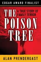 The Poison Tree - A True Story of Family Terror ekitaplar by Alan Prendergast