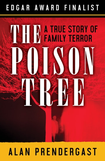 The Poison Tree - A True Story of Family Terror ebook by Alan Prendergast
