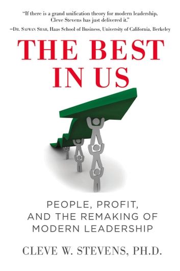 The Best in Us - People, Profit, and the Remaking of Modern Leadership eBook by Cleve Stevens