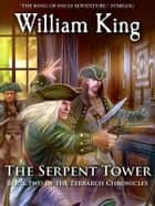 The Serpent Tower (Volume Two of the Terrarch Chronicles) ebook by William King
