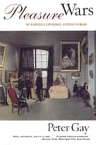 Pleasure Wars: The Bourgeois Experience Victoria to Freud (The Bourgeois Experience: Victoria to Freud) ebook by Peter Gay