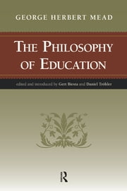 Philosophy of Education ebook by George Herbert Mead,Gert J. J. Biesta,Daniel Trohler