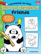 Furry & Feathered Friends - Learn to draw more than 20 cute cartoon critters ebook by Dave Garbot