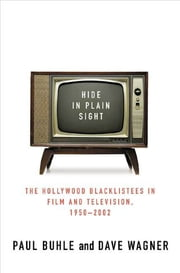 Hide in Plain Sight - The Hollywood Blacklistees in Film and Television, 1950-2002 ebook by Paul Buhle,Dave Wagner