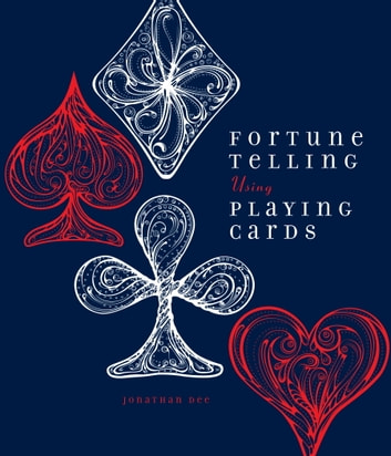 Fortune Telling Using Playing Cards ebook by Jonathan Dee