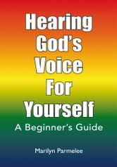 Hearing God's Voice For Yourself - A Beginner's Guide ebook by Marilyn Parmelee