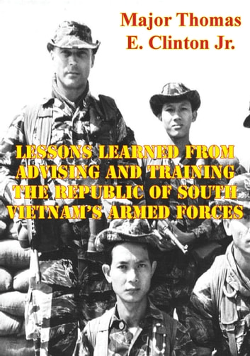Lessons Learned From Advising And Training The Republic Of South Vietnam's Armed Forces ebook by Major Thomas E. Clinton Jr. USMC