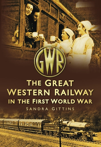 Great Western Railway in the First World War ebook by Sandra Gittins