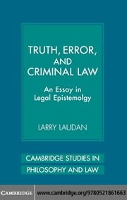 Truth, Error, and Criminal Law ebook by Laudan, Larry