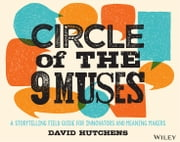 Circle of the 9 Muses - A Storytelling Field Guide for Innovators and Meaning Makers ebook by David Hutchens