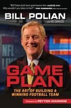 The Game Plan - The Art of Building a Winning Football Team ebook by Bill Polian, Vic Carucci, Peyton Manning