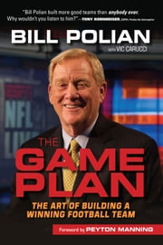 The Game Plan - The Art of Building a Winning Football Team ebook by Bill Polian,Vic Carucci,Peyton Manning