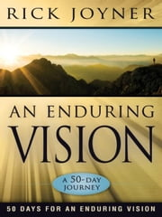 An Enduring Vision: 50 Days for an Enduring Vision ebook by Rick Joyner
