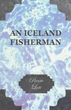 An Iceland Fisherman ebook by Pierre Loti