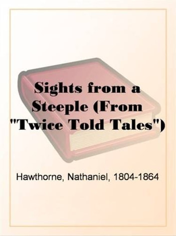 "Sights From A Steeple (From ""Twice Told Tales"") ebook by Nathaniel,1804-1864 Hawthorne"