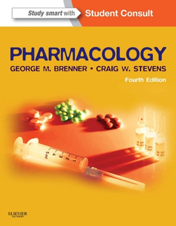 Pharmacology E-Book - with STUDENT CONSULT Online Access ebook by George M. Brenner, PhD,Craig Stevens, PhD