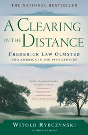 A Clearing In The Distance - Frederick Law Olmsted and America in the 19th Century ebook by Witold Rybczynski