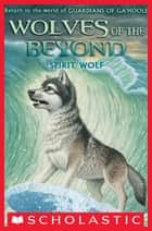 Wolves of the Beyond #5: Spirit Wolf eBook by Kathryn Lasky