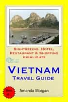 Vietnam Travel Guide - Sightseeing, Hotel, Restaurant & Shopping Highlights (Illustrated) ebook by Amanda Morgan