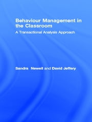 Behaviour Management in the Classroom - A Transactional Analysis Approach ebook by Sandra Newell,David Jeffery