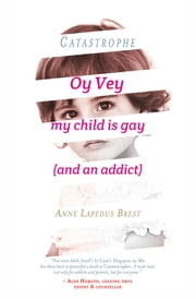 Catastrophe - Oy Vey, My Child Is Gay (and an Addict) ebook by Anne Lapedus Brest