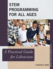 STEM Programming for All Ages - A Practical Guide for Librarians ebook by Chantale Pard