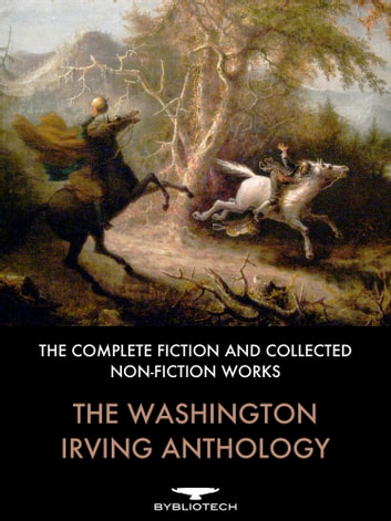 The Washington Irving Anthology - The Complete Fiction and Collected Non-Fictional Works ebook by Washington Irving