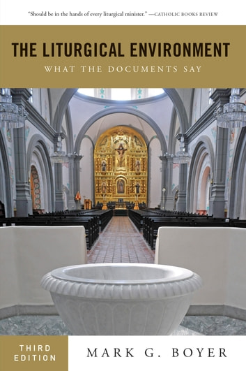 The Liturgical Environment - What the Documents Say ebook by Mark  G. Boyer