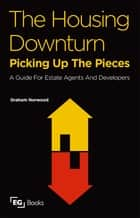 The Housing Downturn - Picking up the Pieces ebook by Graham Norwood